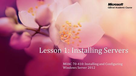 Lesson 1: Installing ServersLesson 1: Installing Servers MOAC 70-410: Installing and Configuring Windows Server 2012.