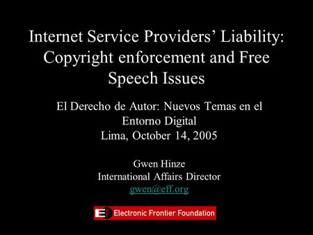 Internet Service Providers' Liability: Copyright enforcement and Free Speech Issues El Derecho de Autor: Nuevos Temas en el Entorno Digital Lima, October.
