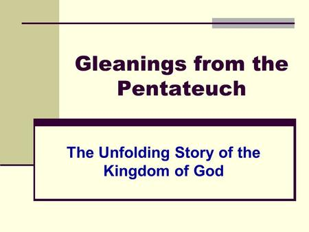 Gleanings from the Pentateuch The Unfolding Story of the Kingdom of God.