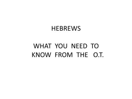 "HEBREWS WHAT YOU NEED TO KNOW FROM THE O.T.. LEVITICUS 16: 2 And the Lord said to Moses ""Tell Aaron your brother not to come at just any time into the."