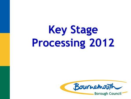 Key Stage Processing 2012. Purpose of the Collections Statutory Duty - For schools to return Early Years Foundation Stage Profile and Key Stage 1 data.