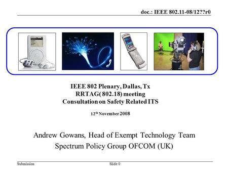 Doc.: IEEE 802.11-08/12??r0 SubmissionSlide 0 IEEE 802 Plenary, Dallas, Tx RRTAG( 802.18) meeting Consultation on Safety Related ITS 12 th November 2008.
