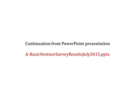 Continuation from PowerPoint presentation A-BasicVentnorSurveyResultsJuly2015.pptx.