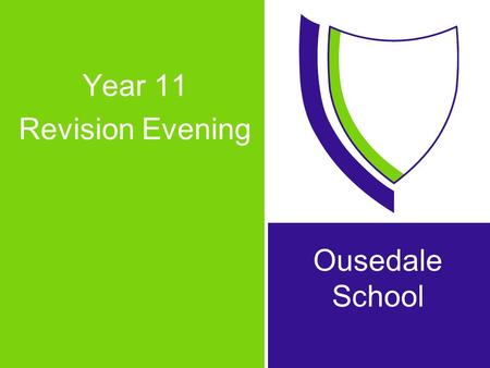 Year 11 Revision Evening Ousedale School. A typical exam week: DateAMPM Mon 1 st JuneHistoryDT Tues 2 nd June English language Wed 3 rd JuneComputingGeography.