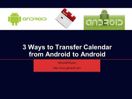 3 Ways to Transfer Calendar from Android to Android Gihosoft Studio