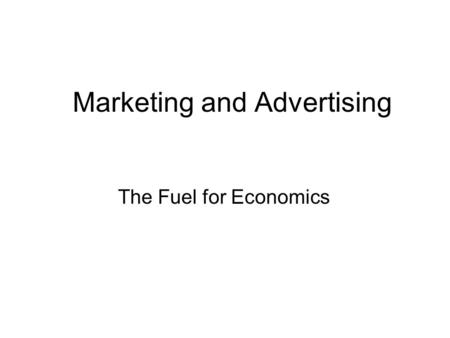 Marketing and Advertising The Fuel for Economics.
