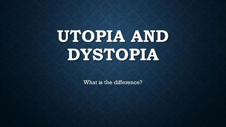 Utopia and Dystopia What is the difference?.