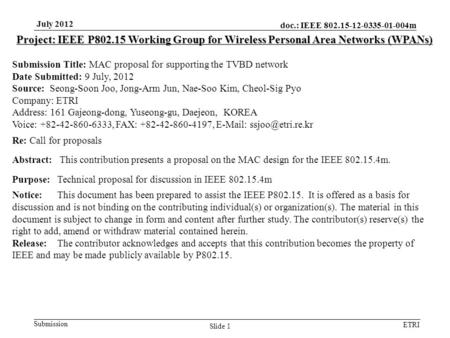 Doc.: IEEE 802.15-12-0335-01-004m Submission ETRI July 2012 Slide 1 Project: IEEE P802.15 Working Group for Wireless Personal Area Networks (WPANs) Submission.