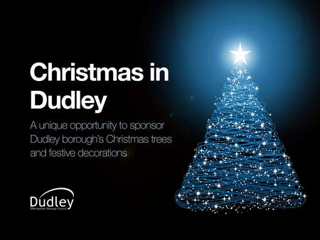 Christmas in Dudley borough Dudley Council is looking for sponsors for Christmas trees and switch on events in Dudley, Brierley Hill, Stourbridge, Halesowen.