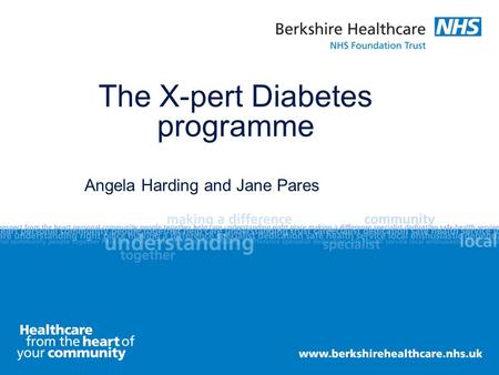 The X-pert Diabetes programme Angela Harding and Jane Pares.
