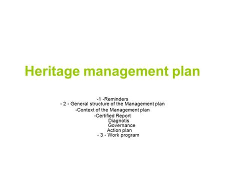 Heritage management plan -1 -Reminders - 2 - General structure of the Management plan -Context of the Management plan -Certified Report Diagnotis Governance.