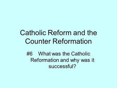Catholic Reform and the Counter Reformation #6 What was the Catholic Reformation and why was it successful?