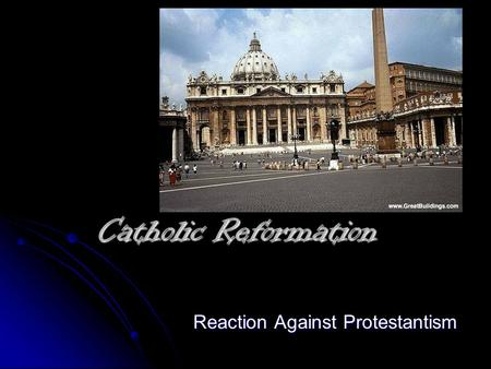 Catholic Reformation Reaction Against Protestantism.