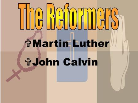  Martin Luther  John Calvin  Lived from 1483-1546 in Germany  Father encouraged him to study law  A sudden religious experience inspired him to.
