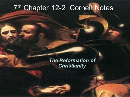 7 th Chapter 12-2 Cornell Notes The Reformation of Christianity.