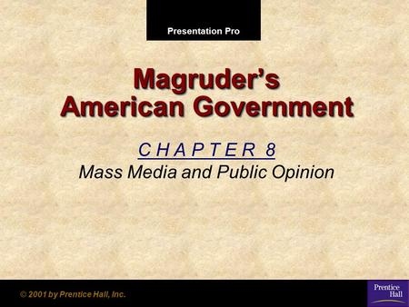 Presentation Pro © 2001 by Prentice Hall, Inc. Magruder's American Government C H A P T E R 8 Mass Media and Public Opinion.