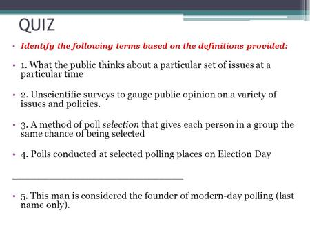 QUIZ Identify the following terms based on the definitions provided: 1. What the public thinks about a particular set of issues at a particular time 2.