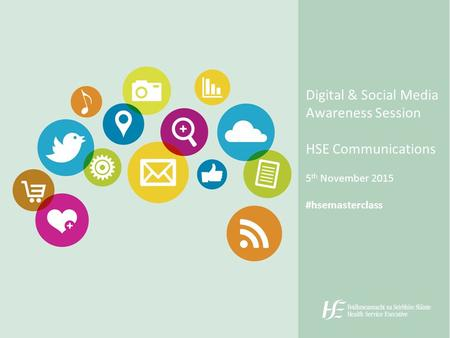 Digital & Social Media Awareness Session HSE Communications 5 th November 2015 #hsemasterclass.