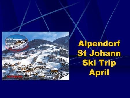 Alpendorf St Johann Ski Trip April. ITINERARY – April 6th April 13th 2014 09:00 pick up at Sackville School, arrival 5 minutes prior to this would be.