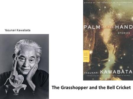 The Grasshopper and the Bell Cricket Yasunari Kawabata The Grasshopper and the Bell Cricket.