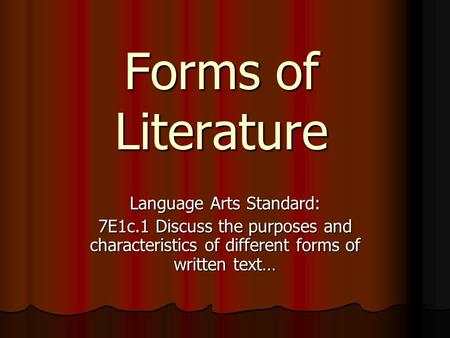 Forms of Literature Language Arts Standard: 7E1c.1 Discuss the purposes and characteristics of different forms of written text…