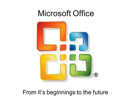 Microsoft Office From it's beginnings to the future.
