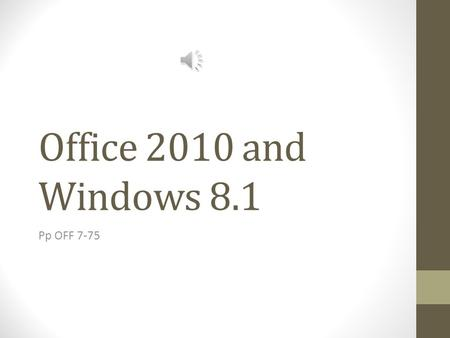 Office 2010 and Windows 8.1 Pp OFF 7-75 Windows 8.1 Newest version of Microsoft Windows Operating System Instructions Coordinates all computer hardware.
