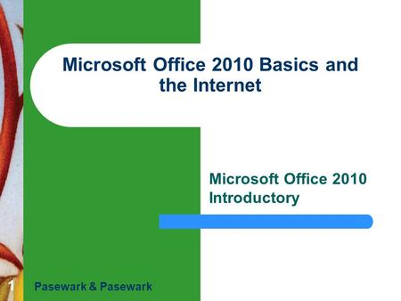 1 Microsoft Office 2010 Basics and the Internet Microsoft Office 2010 Introductory Pasewark & Pasewark.