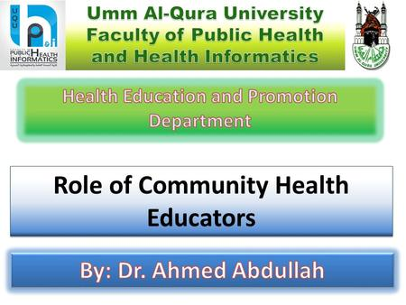 Role of Community Health Educators. Lecture Objectives By the end of this lecture, you will be able to: Have a good understanding of the role of community.