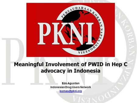 Edo Agustian Indonesian Drug Users Network Meaningful Involvement of PWID in Hep C advocacy in Indonesia.