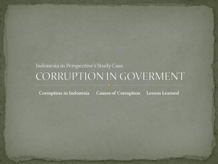 Indonesia in Perspective's Study Case Corruption in IndonesiaCauses of CorruptionLesson Learned.
