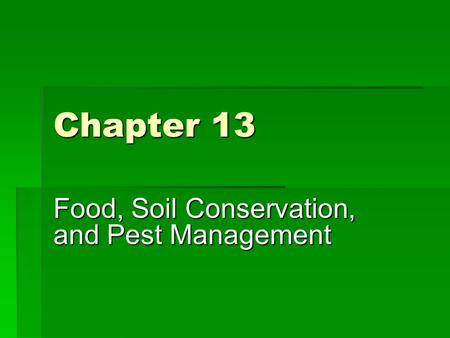 Chapter 13 Food, Soil Conservation, and Pest Management.