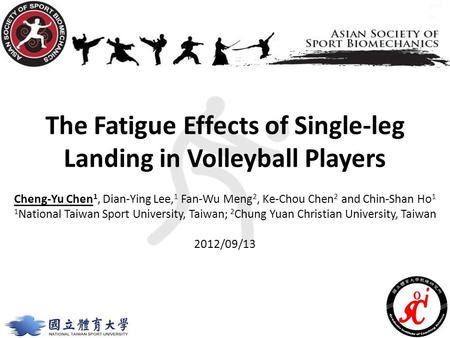 The Fatigue Effects of Single-leg Landing in Volleyball Players Cheng-Yu Chen 1, Dian-Ying Lee, 1 Fan-Wu Meng 2, Ke-Chou Chen 2 and Chin-Shan Ho 1 1 National.