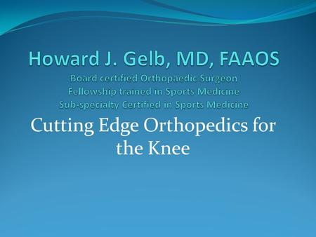 Cutting Edge Orthopedics for the Knee. *Advancements in partial knee replacement* Hylagan injections *On-Q Pump – what it is and why it is utilized in.