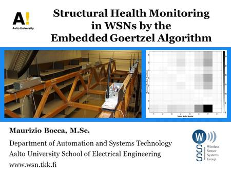 Structural Health Monitoring in WSNs by the Embedded Goertzel Algorithm Maurizio Bocca, M.Sc. Department of Automation and Systems Technology Aalto University.