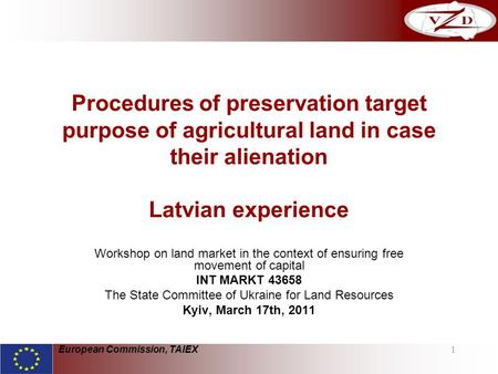 1 Procedures of preservation target purpose of agricultural land in case their alienation Latvian experience Workshop on land market in the context of.