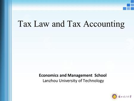 Tax Law and Tax Accounting Economics and Management School Lanzhou University of Technology.