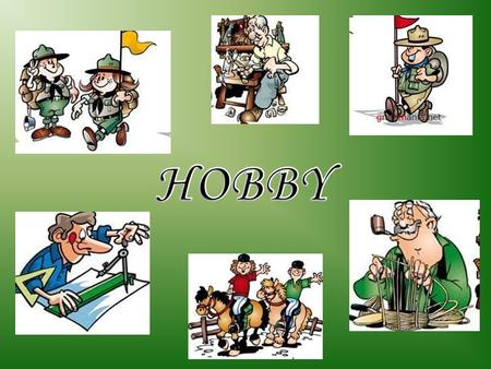 PROBLEM: Do people need a hobby? Why? HOBBY ? (an activity people like doing during their free time)
