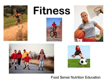 Fitness Food $ense Nutrition Education. Exercise makes your body strong.