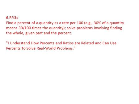 6.RP.3c Find a percent of a quantity as a rate per 100 (e.g., 30% of a quantity means 30/100 times the quantity); solve problems involving finding the.
