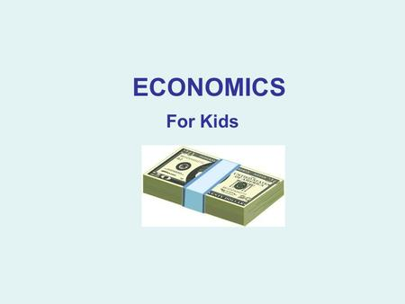 ECONOMICS For Kids. #1 Want vs. Need A need is something you have to have, something you can't do without. A want is something you would like to have.