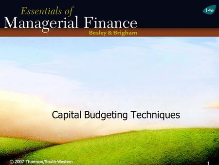 1 Capital Budgeting Techniques © 2007 Thomson/South-Western.