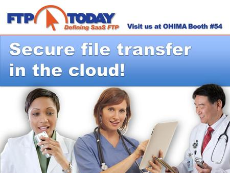 Visit us at OHIMA Booth #54 FTP noun, verb noun 1. File Transfer Protocol: a software protocol for exchanging information between computers over a network.