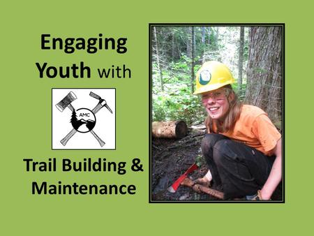 Engaging Youth with Trail Building & Maintenance.