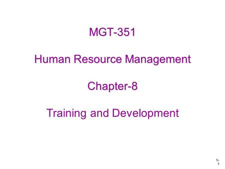 1– 1 MGT-351 Human Resource Management Chapter-8 MGT-351 Human Resource Management Chapter-8 Training and Development.