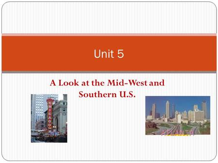 A Look at the Mid-West and Southern U.S. Unit 5. Florida What do you think of when you hear of the state of Florida? One of the most visited states….