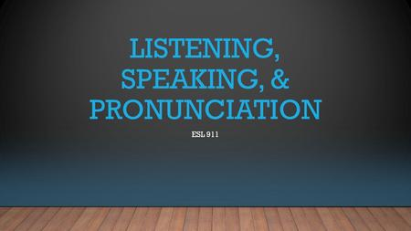 LISTENING, SPEAKING, & PRONUNCIATION ESL 911. TEACHER Sharon Not 'Sharon'