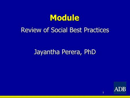 Module Review of Social Best Practices Jayantha Perera, PhD 1.