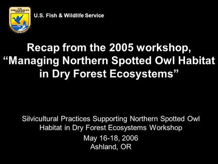 "Recap from the 2005 workshop, ""Managing Northern Spotted Owl Habitat in Dry Forest Ecosystems"" Silvicultural Practices Supporting Northern Spotted Owl."