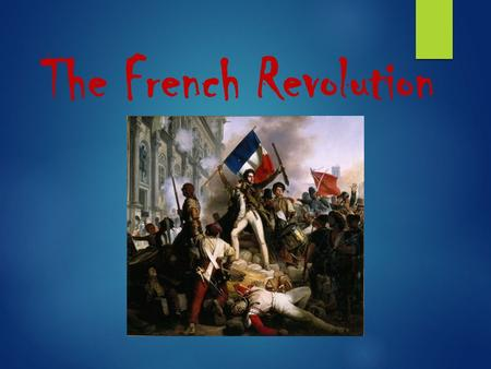 The French Revolution. Inspiration for a Change #1 - The Enlightenment  Presented new beliefs about authority – outrageous monarchs or elected representative?